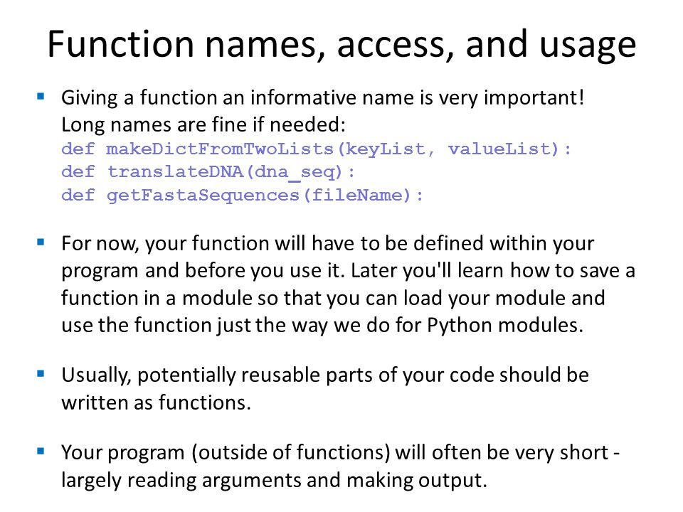 Function names, access, and usage  Giving a function an informative name is very important.
