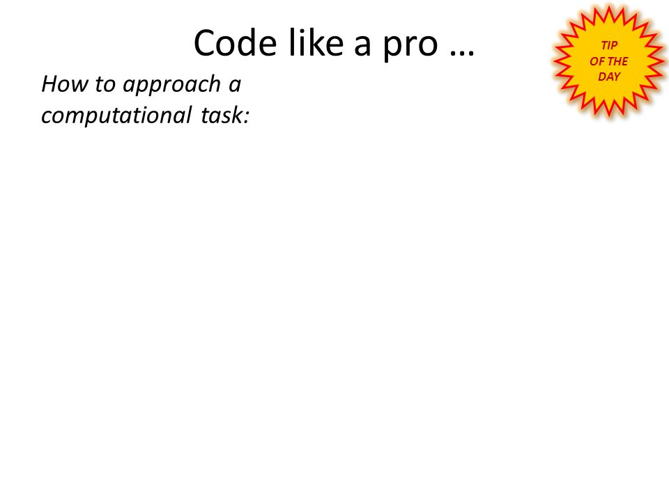 TIP OF THE DAY Code like a pro … How to approach a computational task: