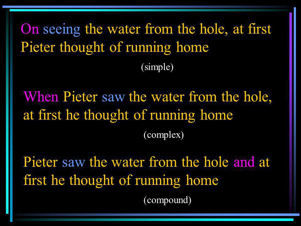 On seeing the water from the hole, at first Pieter thought of running home (simple) When Pieter saw the water from the hole, at first he thought of ru