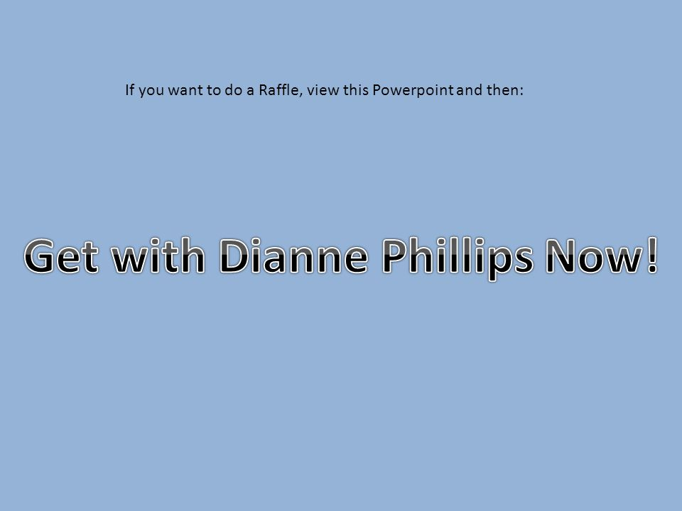 If you want to do a Raffle, view this Powerpoint and then: