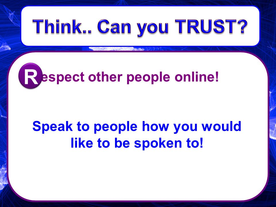 espect other people online! Speak to people how you would like to be spoken to! R