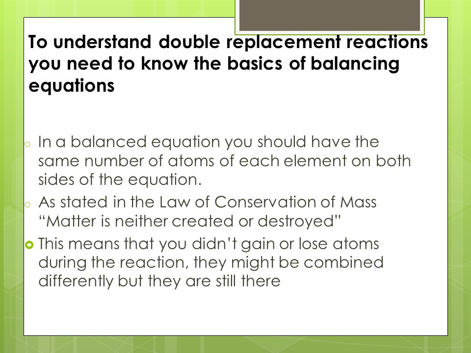 o In a balanced equation you should have the same number of atoms of each element on both sides of the equation.