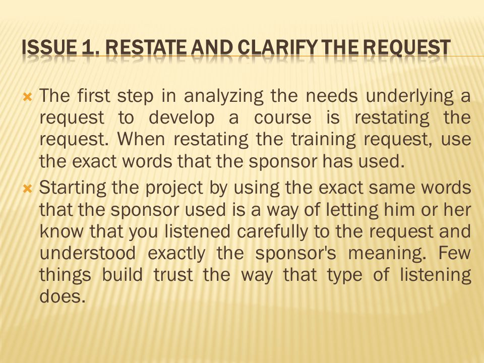  The first step in analyzing the needs underlying a request to develop a course is restating the request.