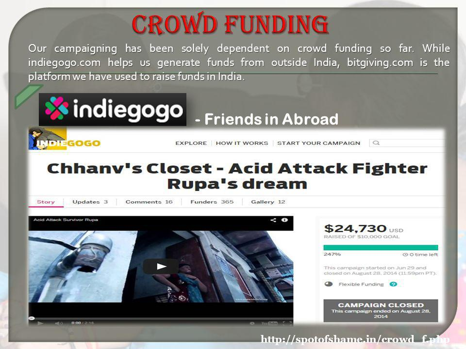 http://spotofshame.in/crowd_f.php - Friends in Abroad Our campaigning has been solely dependent on crowd funding so far.