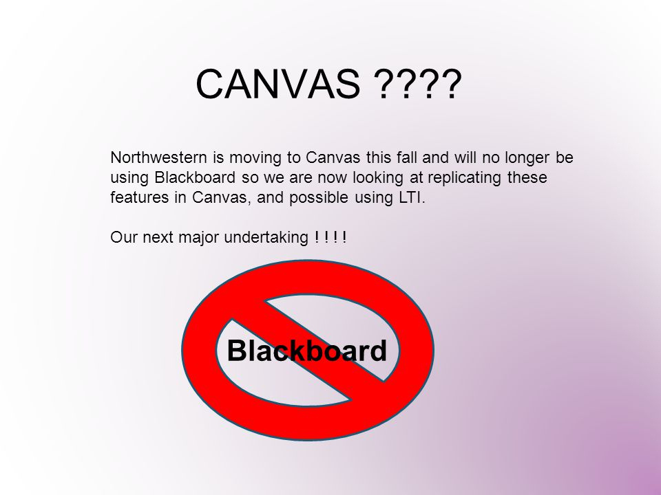 CANVAS ???? Northwestern is moving to Canvas this fall and will no longer be using Blackboard so we are now looking at replicating these features in C