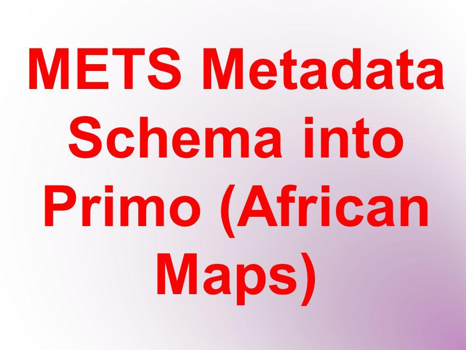 METS Metadata Schema into Primo (African Maps)