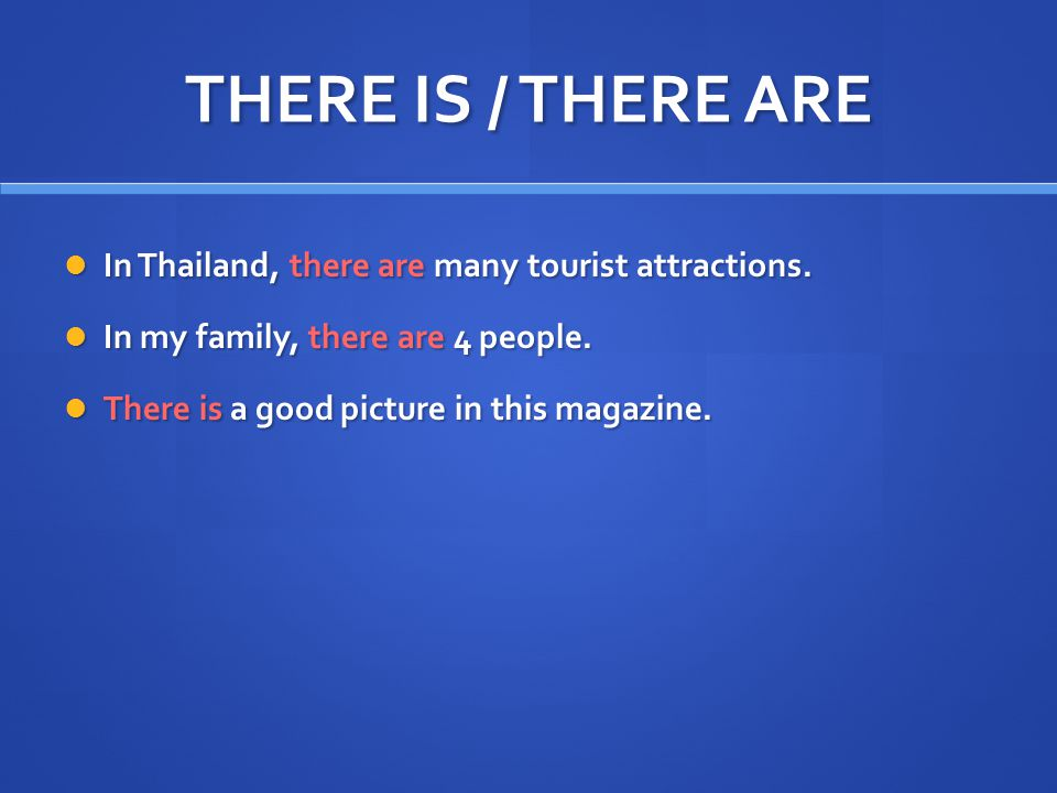THERE IS / THERE ARE In Thailand, there are many tourist attractions.