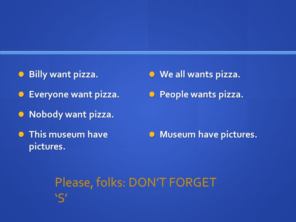 SUBJECT/VERB AGREEMENT Billy wants pizza.Billy wants pizza.