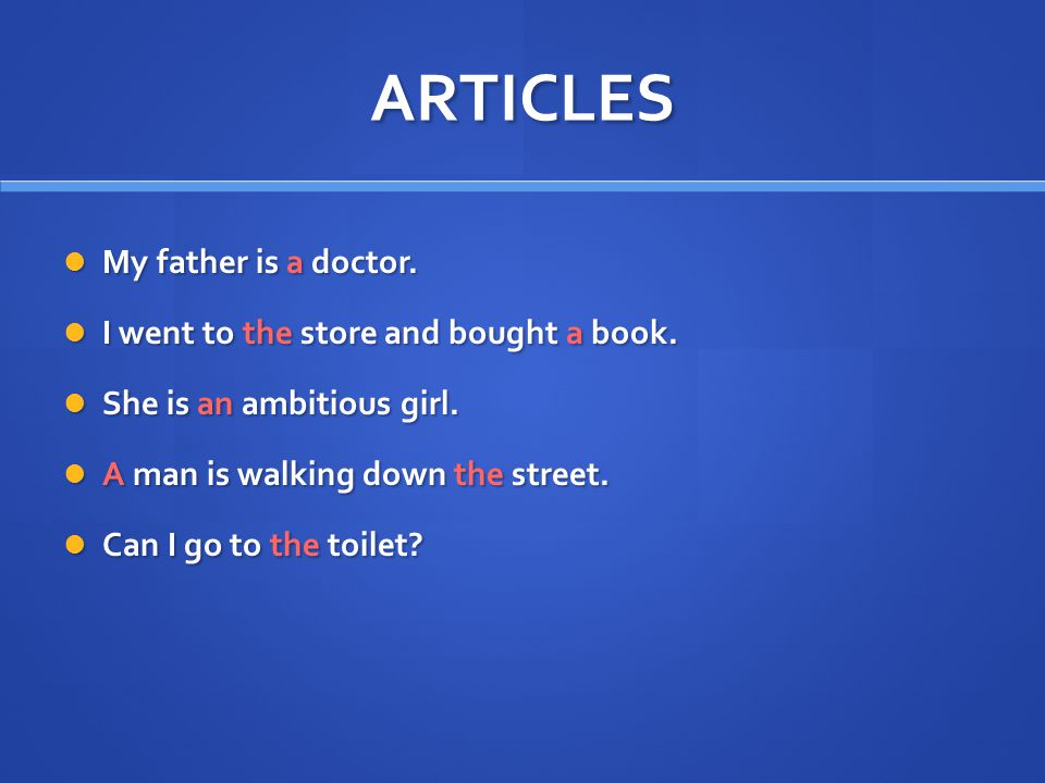 ARTICLES My father is a doctor. My father is a doctor.