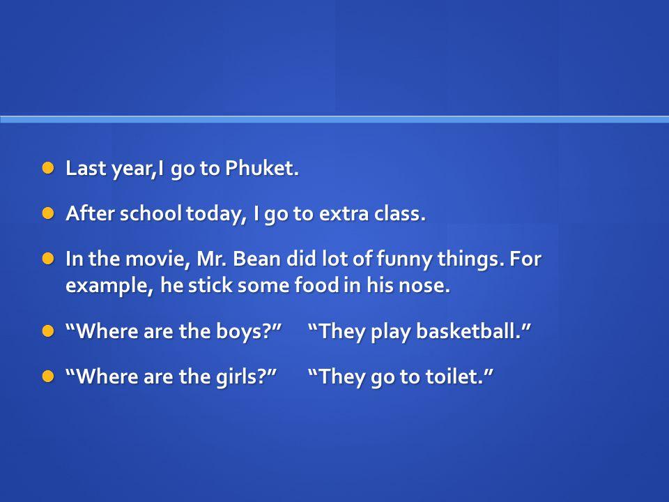 TENSE AGREEMENT Last year, I went to Phuket.Last year, I went to Phuket.
