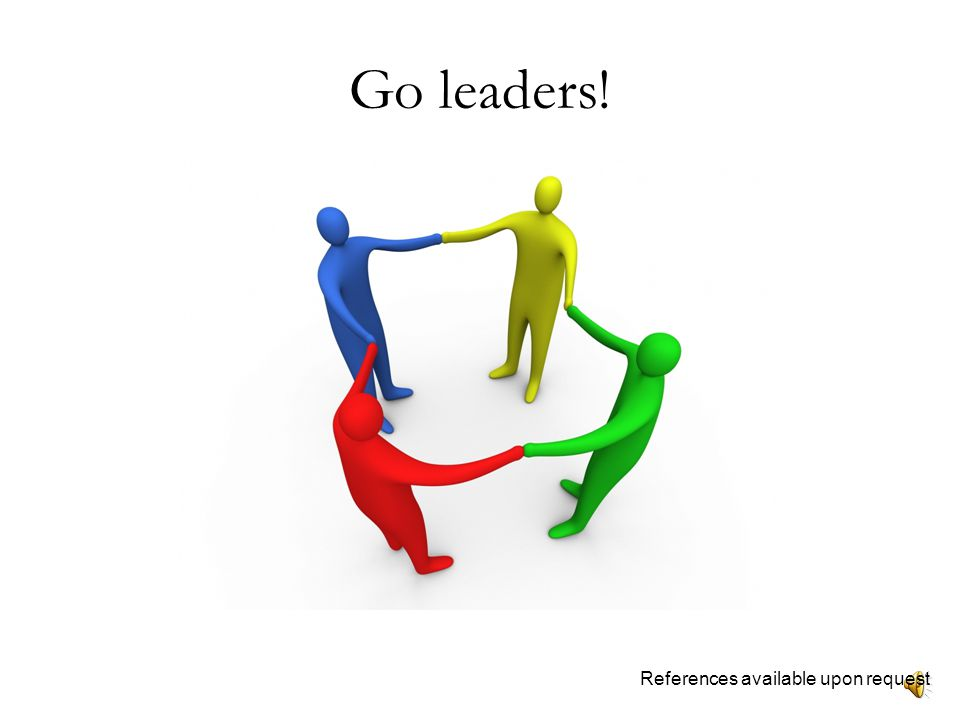 Go leaders! References available upon request