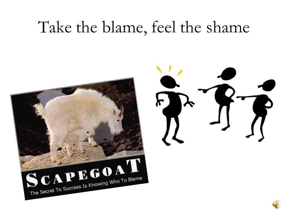Take the blame, feel the shame