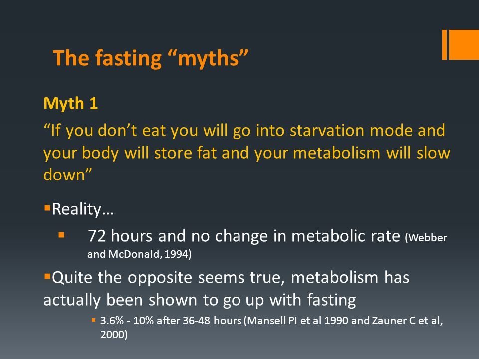 "The fasting ""myths"" Myth 1 ""If you don't eat you will go into starvation mode and your body will store fat and your metabolism will slow down""  Reali"