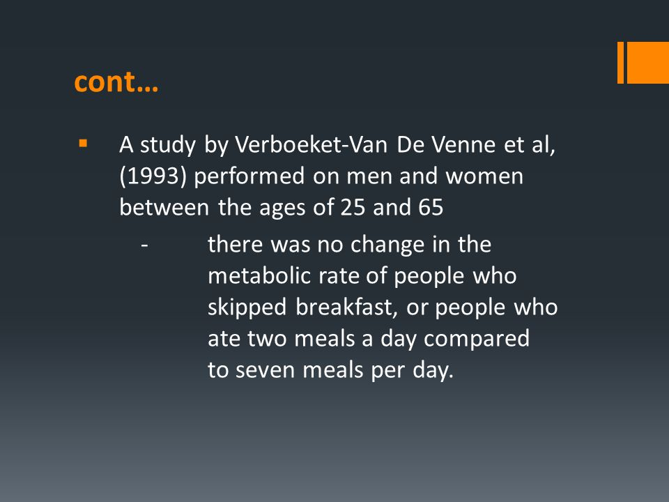 cont…  A study by Verboeket-Van De Venne et al, (1993) performed on men and women between the ages of 25 and 65 -there was no change in the metabolic