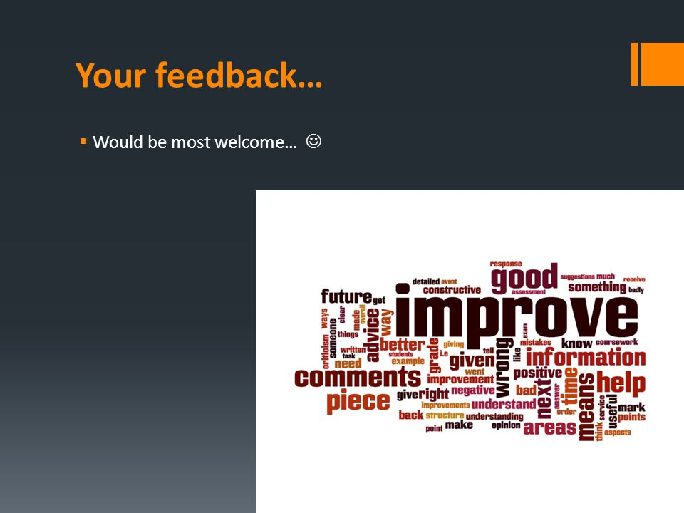 Your feedback…  Would be most welcome…