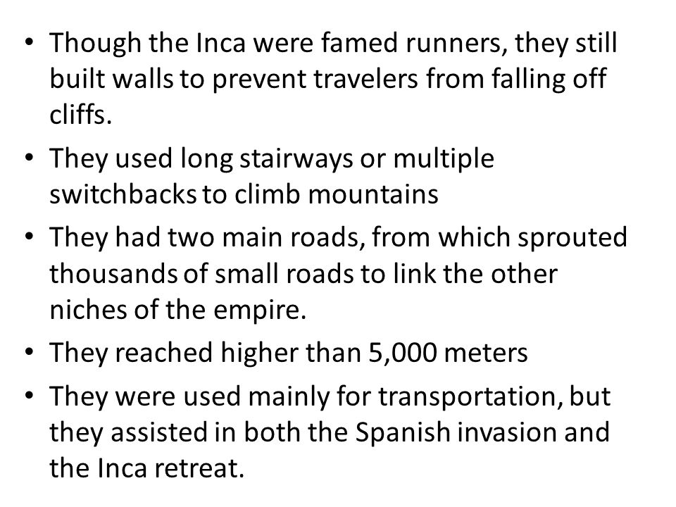 Though the Inca were famed runners, they still built walls to prevent travelers from falling off cliffs.