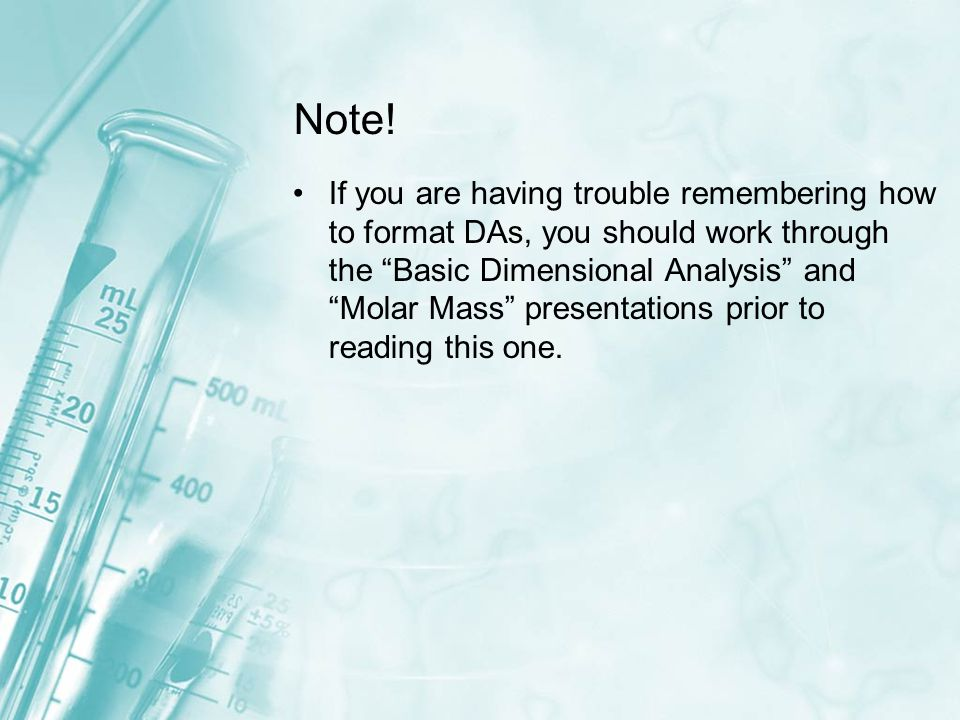 """Note! If you are having trouble remembering how to format DAs, you should work through the """"Basic Dimensional Analysis"""" and """"Molar Mass"""" presentations"""