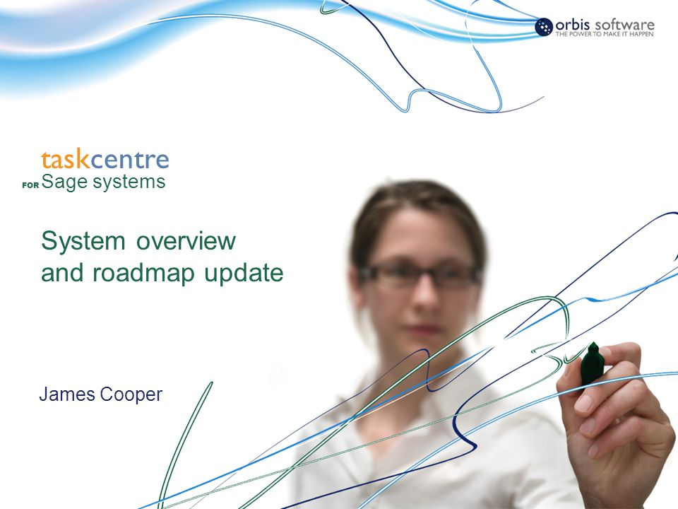 www.orbis-software.com taskcentre James Cooper System overview and roadmap update Sage systems FOR