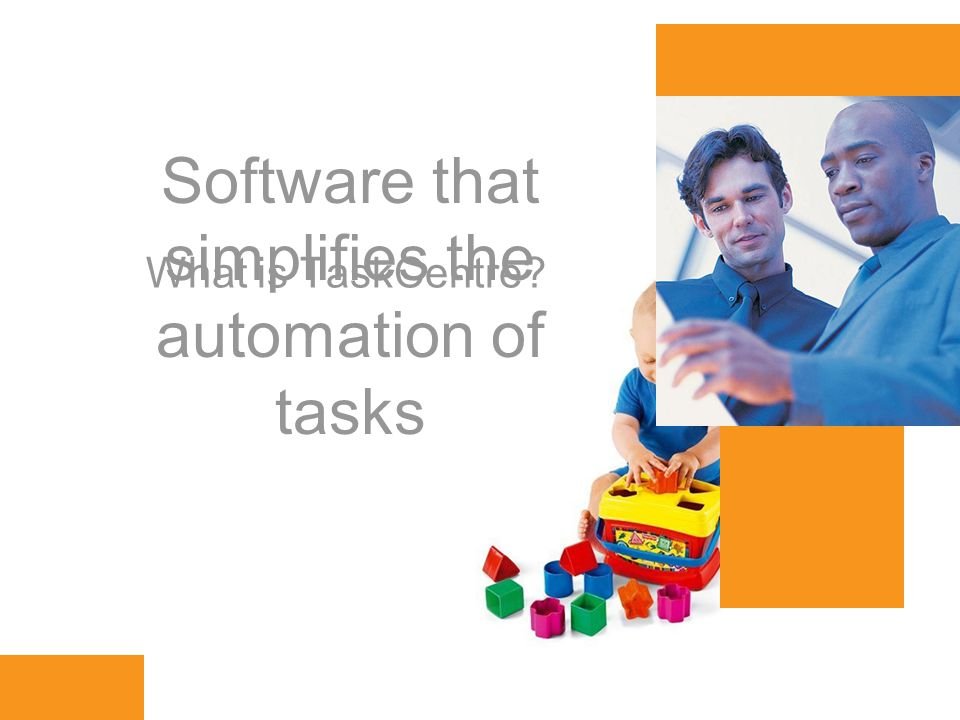 www.orbis-software.com What is TaskCentre Software that simplifies the automation of tasks