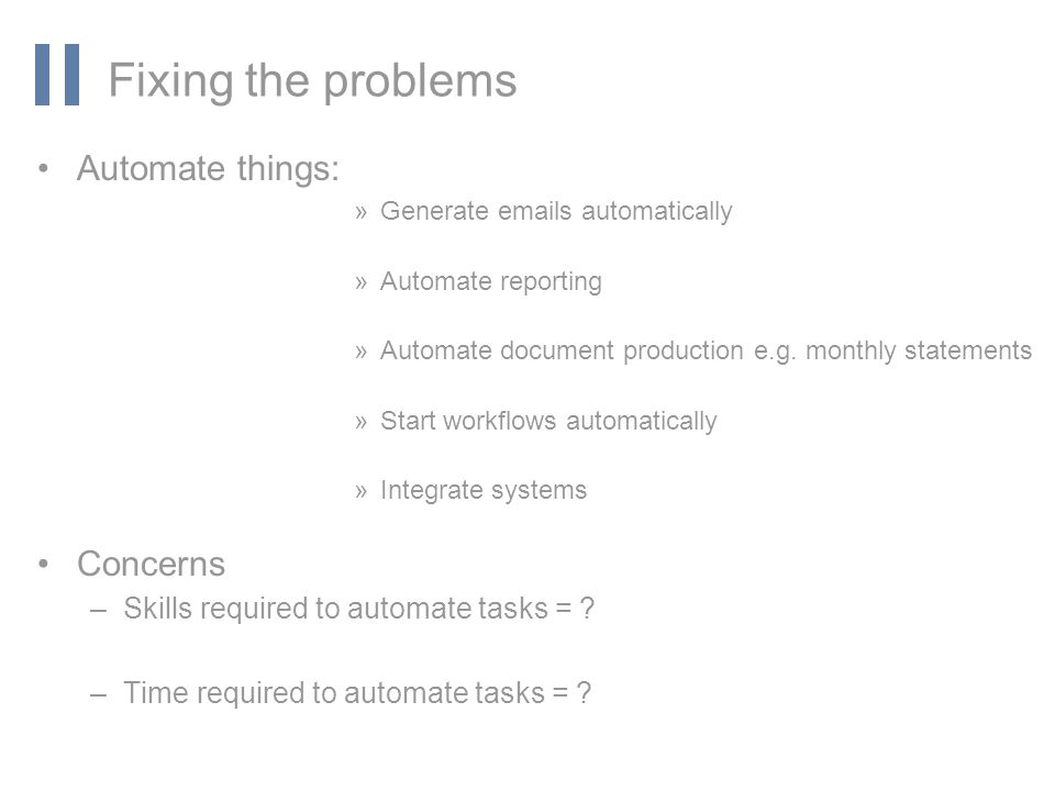www.orbis-software.com Fixing the problems Automate things: »Generate emails automatically »Automate reporting »Automate document production e.g.