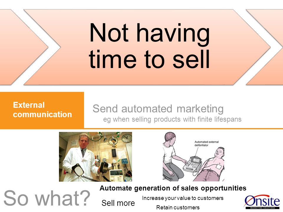www.orbis-software.com Send automated marketing eg when selling products with finite lifespans So what.