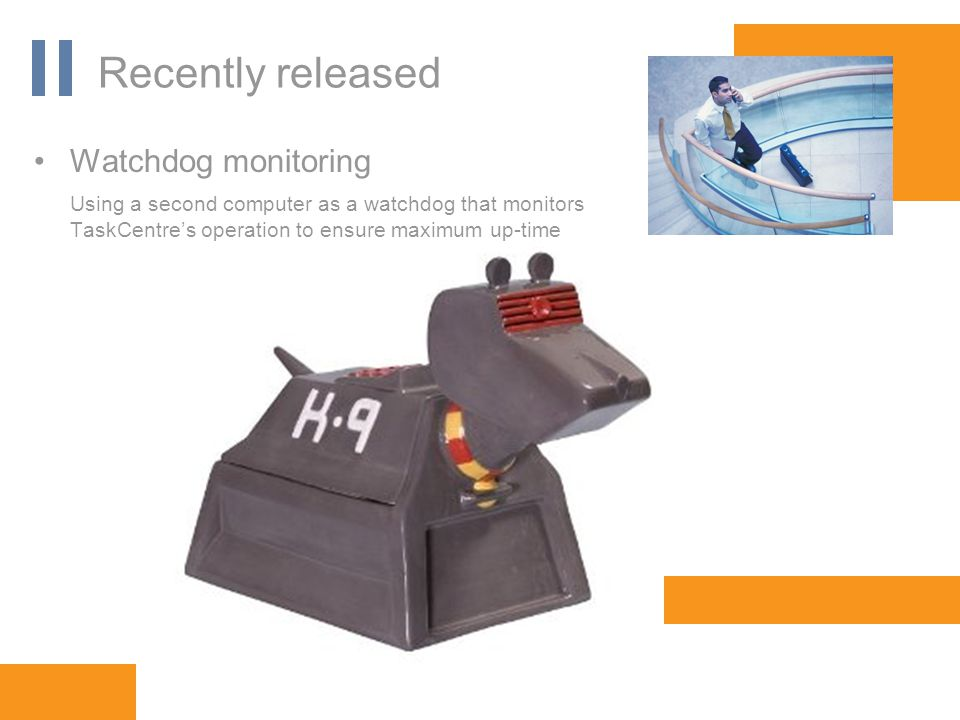 www.orbis-software.com Recently released Watchdog monitoring Using a second computer as a watchdog that monitors TaskCentre's operation to ensure maximum up-time