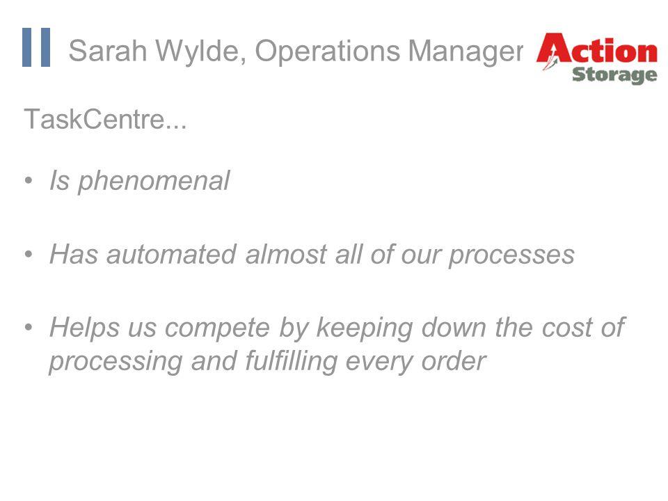 www.orbis-software.com Sarah Wylde, Operations Manager TaskCentre...