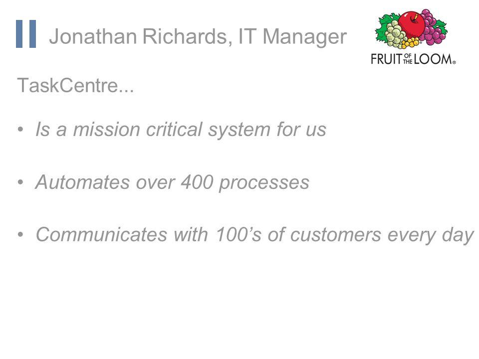 www.orbis-software.com Jonathan Richards, IT Manager TaskCentre...