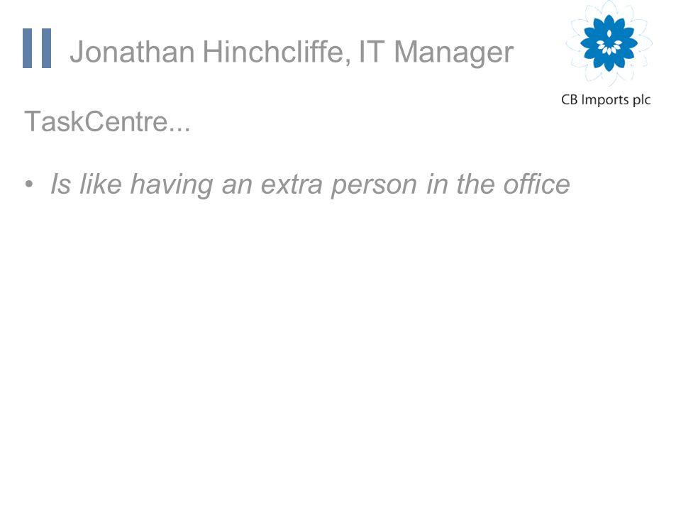 www.orbis-software.com Jonathan Hinchcliffe, IT Manager TaskCentre...