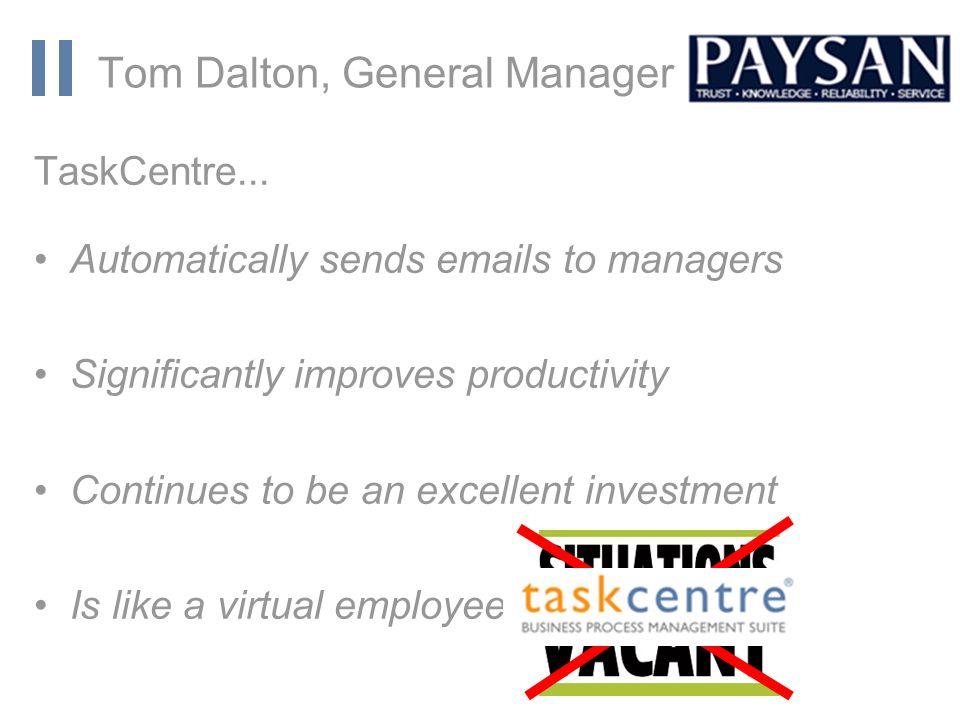 www.orbis-software.com Tom Dalton, General Manager TaskCentre...