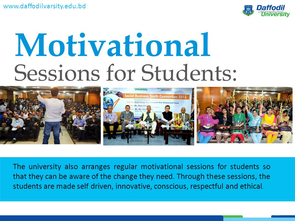 www.daffodilvarsity.edu.bd The university also arranges regular motivational sessions for students so that they can be aware of the change they need.