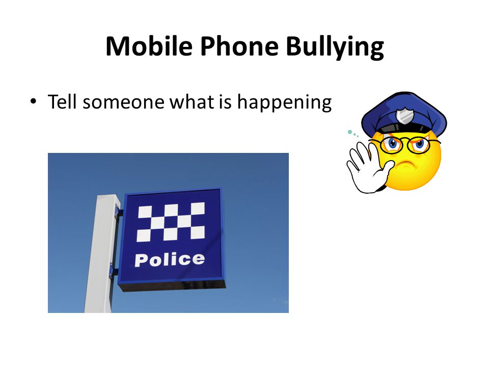 Mobile Phone Bullying Tell someone what is happening