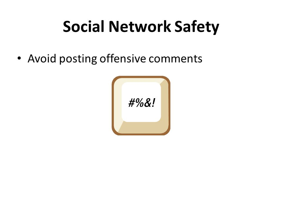 Social Network Safety Avoid posting offensive comments
