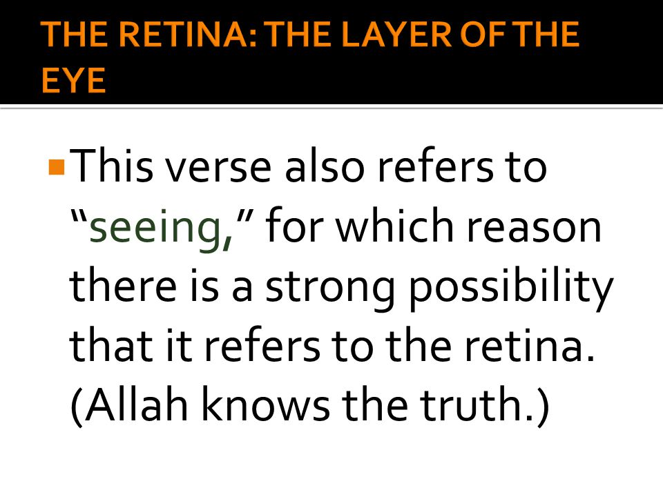 " This verse also refers to ""seeing,"" for which reason there is a strong possibility that it refers to the retina. (Allah knows the truth.)"