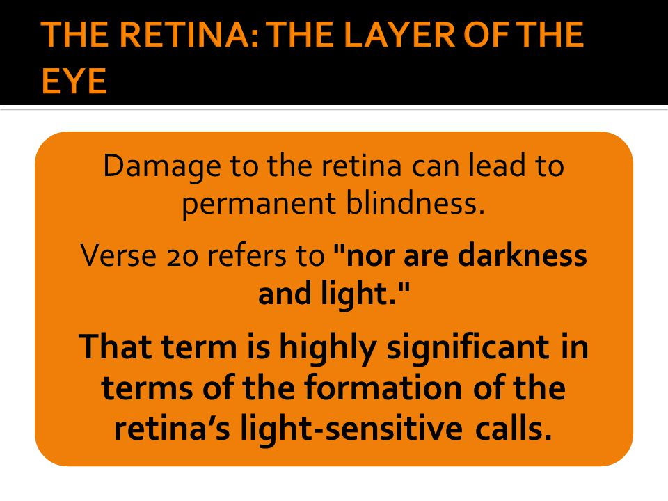 Damage to the retina can lead to permanent blindness. Verse 20 refers to