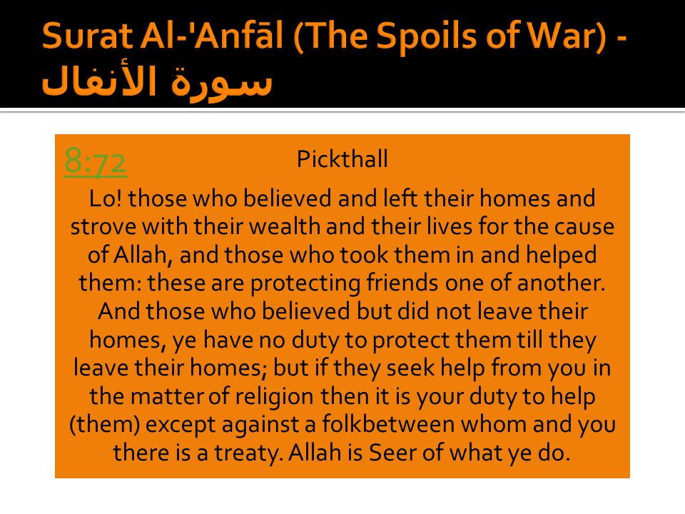Pickthall Lo! those who believed and left their homes and strove with their wealth and their lives for the cause of Allah, and those who took them in