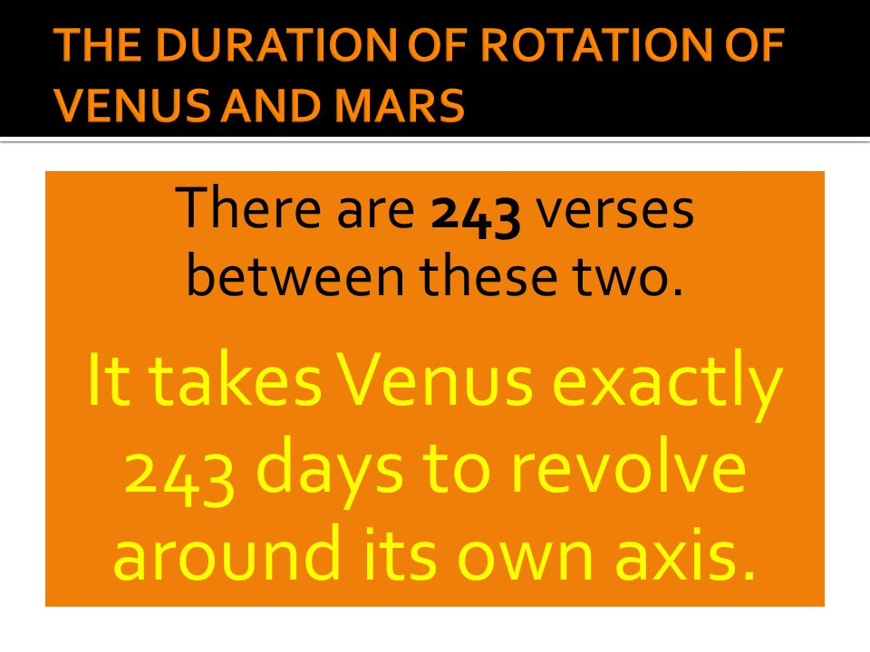 There are 243 verses between these two. It takes Venus exactly 243 days to revolve around its own axis.