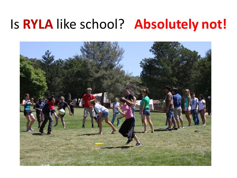 Is RYLA like school Absolutely not!
