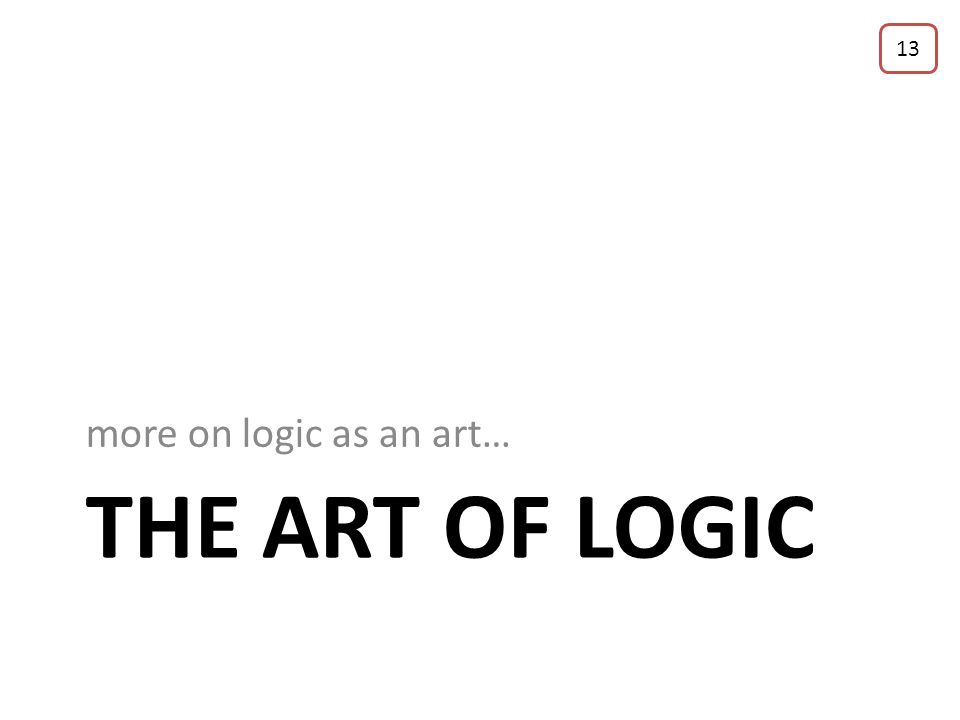 Are you ready for a pop quiz? What is the logician's definition of Logic? What is the logician's definition of Art? What is the logician's definition