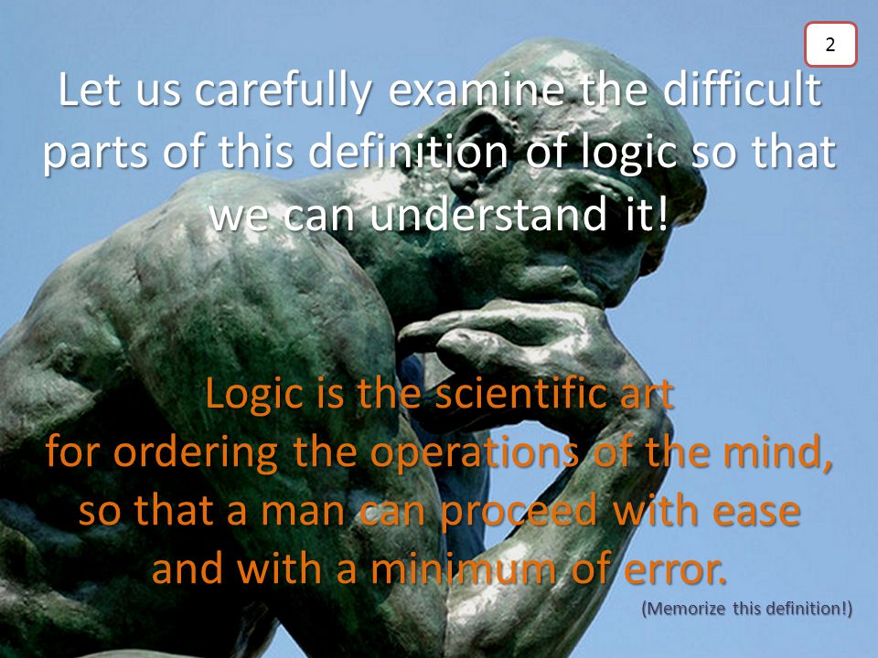 What is Logic? Forget everything you think you know about logic. Forget everything everything you have ever read about logic. Logic is not the same as