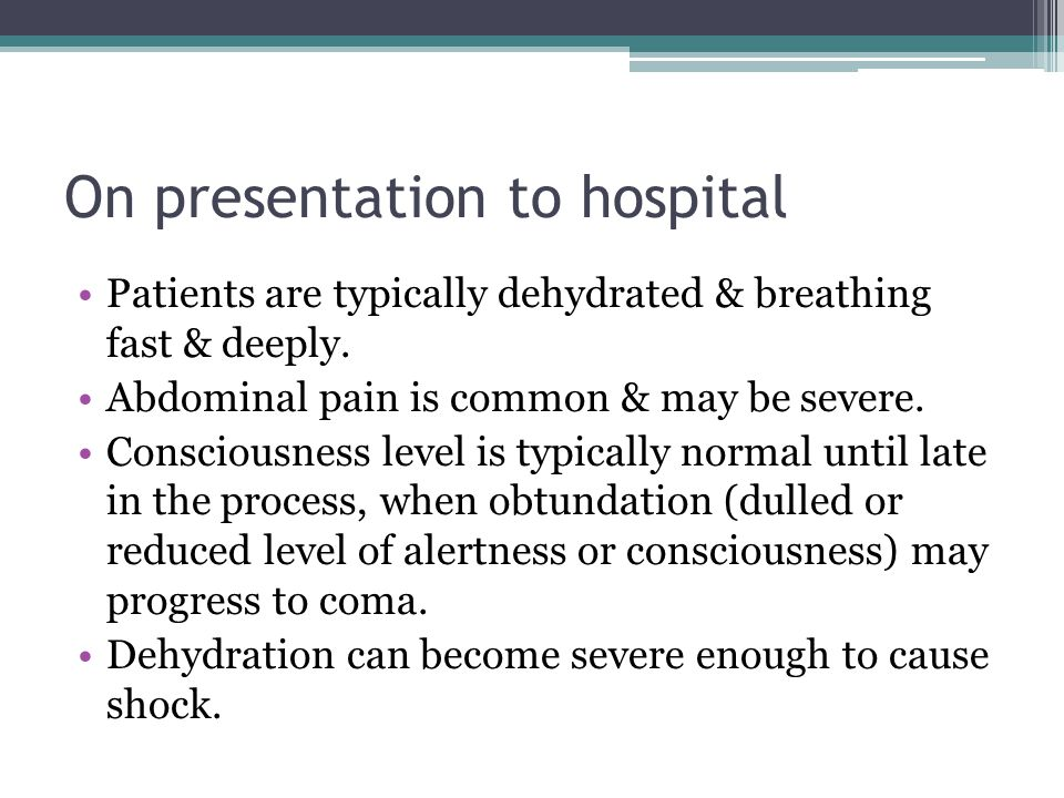 On presentation to hospital Patients are typically dehydrated & breathing fast & deeply.
