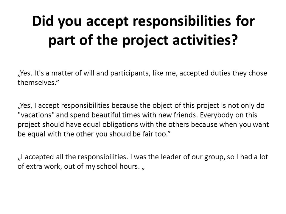 "Did you accept responsibilities for part of the project activities? ""Yes. It's a matter of will and participants, like me, accepted duties they chose"