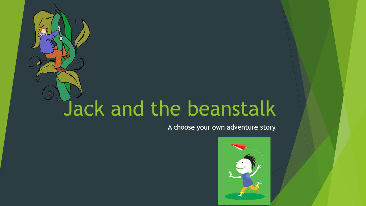 Jack and the beanstalk A choose your own adventure story
