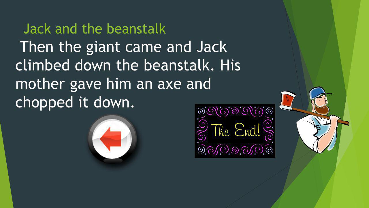 Jack and the beanstalk Then the giant came and Jack climbed down the beanstalk.