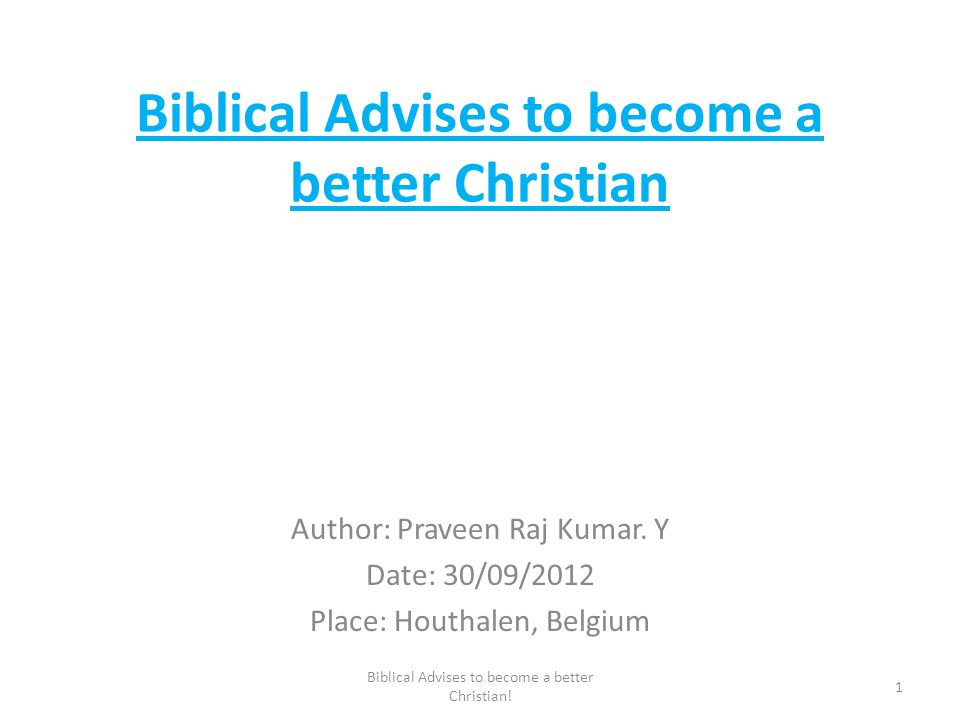Biblical Advises to become a better Christian Author: Praveen Raj Kumar.