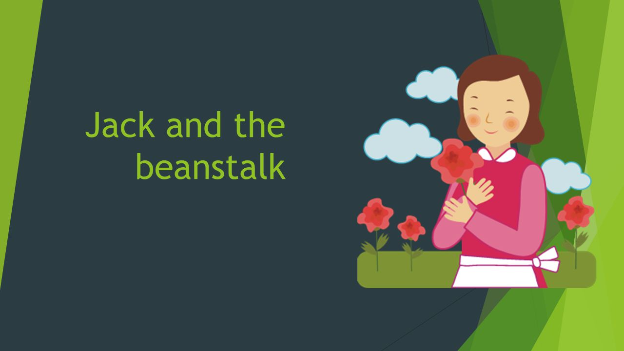 Jack and the beanstalk They lived happily ever after the end.