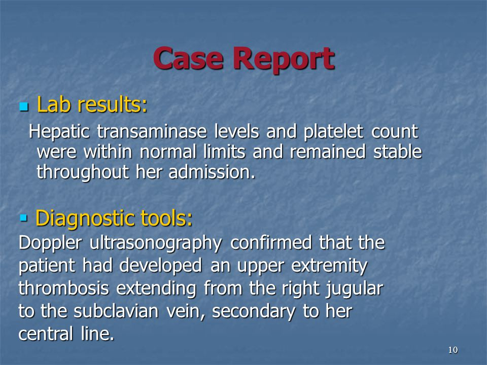 10 Case Report Lab results: Lab results: Hepatic transaminase levels and platelet count were within normal limits and remained stable throughout her admission.