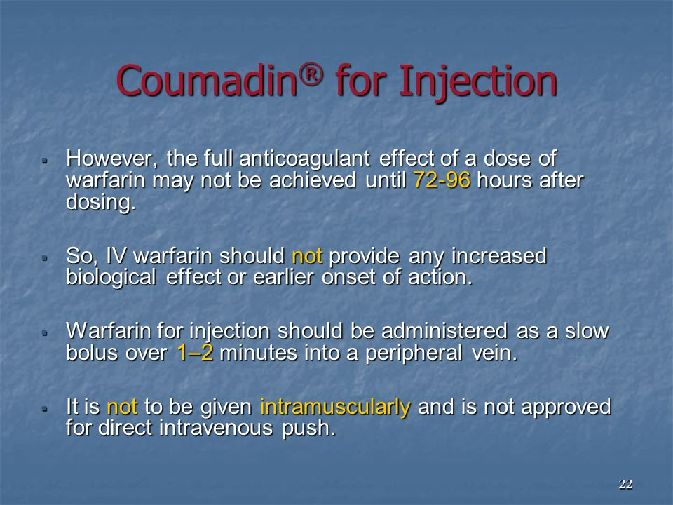22  However, the full anticoagulant effect of a dose of warfarin may not be achieved until 72-96 hours after dosing.
