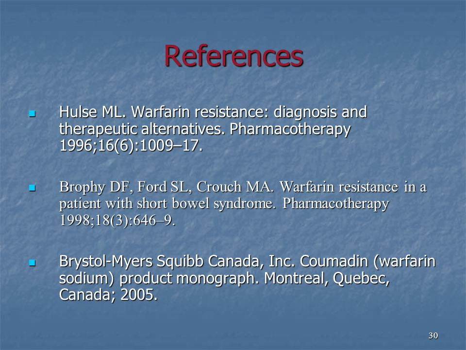 30 References Hulse ML. Warfarin resistance: diagnosis and therapeutic alternatives.