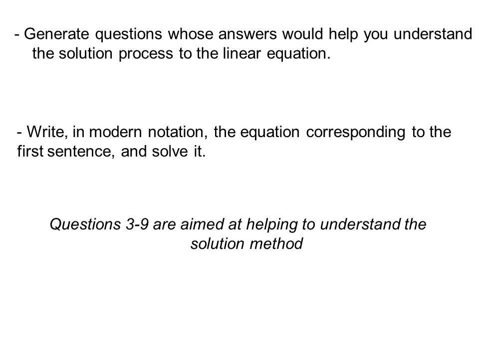 - Generate questions whose answers would help you understand the solution process to the linear equation.